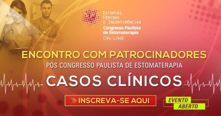 Congresso Paulista de Estomaterapia: Encontro com patrocinadores - Casos clínicos
